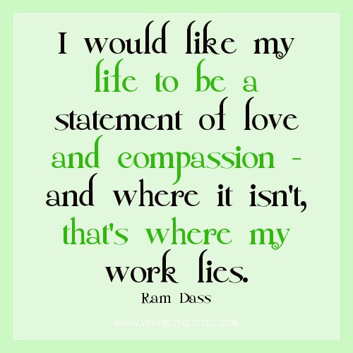 compassion-quotes-I-would-like-my-life-to-be-a-statement-of-love-and-compassion-and-where-it-isnt-thats-where-my-work-lies.